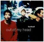 Out Of My Head - Fastball / 1998