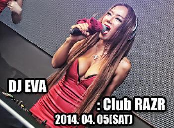2014. 04. 05 (SAT) DJ EVA @ RAZR