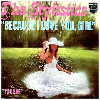 Because I Love You Girl – The Stylistics / 1976