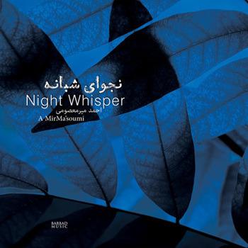 Ahmad MirMasoum [2017, Night Whisper].